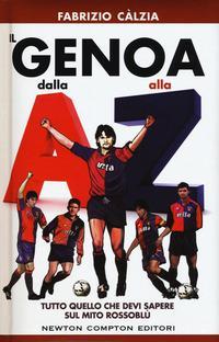 Il Genova dalla A alla Z. Tutto quello che devi sapere sul mito rossoblù