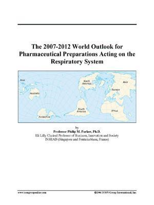 The 2007-2012 World Outlook for Pharmaceutical Preparations Acting on the Respiratory System