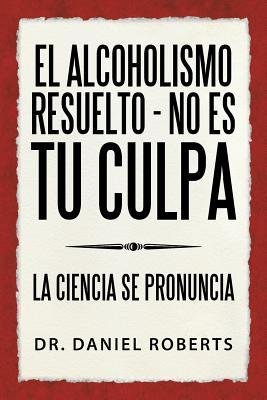 El alcoholismo resue...