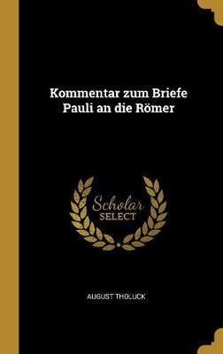 Kommentar Zum Briefe Pauli an Die Römer
