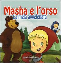 La mela avvelenata. Masha e l'orso. Ediz. illustrata