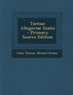 Tzetzae Allegoriae I...