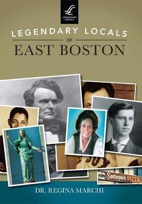 Legendary Locals of East Boston, Massachusetts