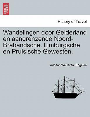 Wandelingen door Gelderland en aangrenzende Noord-Brabandsche. Limburgsche en Pruisische Gewesten