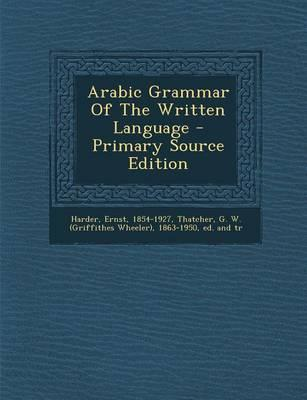 Arabic Grammar of the Written Language - Primary Source Edition