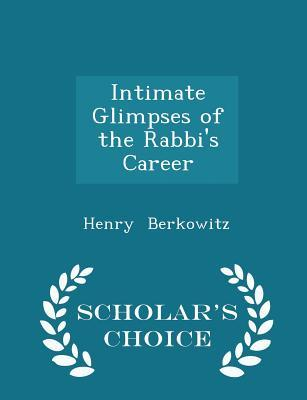 Intimate Glimpses of the Rabbi's Career - Scholar's Choice Edition