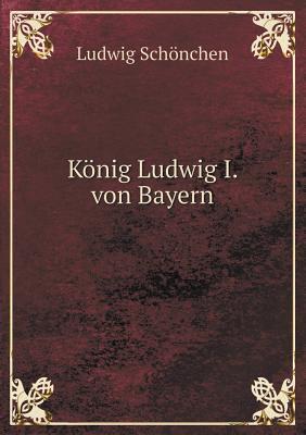 Konig Ludwig I. Von Bayern