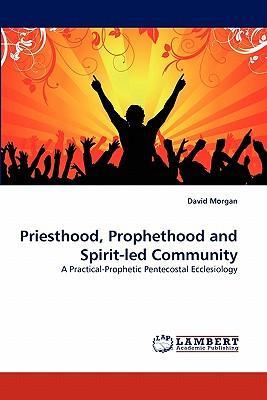 Priesthood, Prophethood and Spirit-led Community