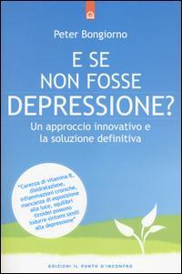 E se non fosse depressione? Un approccio innovativo e la soluzione definitiva