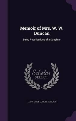 Memoir of Mrs. W. W. Duncan