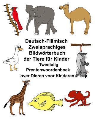 Deutsch-flämisch Zweisprachiges Bildwörterbuch Der Tiere Für Kinder Tweetalig Prentenwoordenboek over Dieren Voor Kinderen