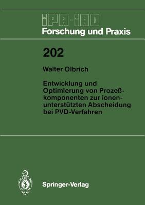 Entwicklung Und Optimierung Von Prozesskomponenten Zur Ionenunterstutzten Abscheidung Bei Pvd-verfahren