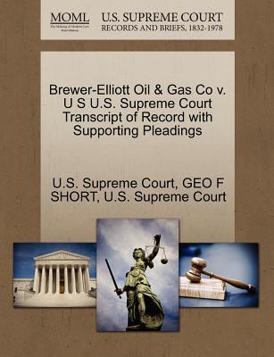 Brewer-Elliott Oil & Gas Co V. U S U.S. Supreme Court Transcript of Record with Supporting Pleadings