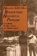 Helping LDS Men Resolve Their Homosexual Problems