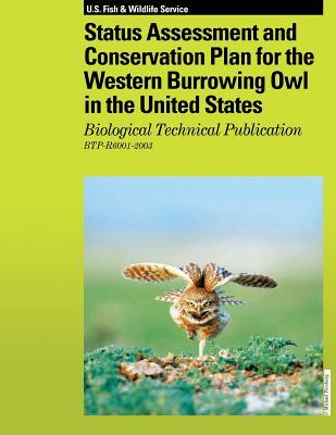 Status Assessment and Conservation Plan for the Western Burrowing Owl in the United States