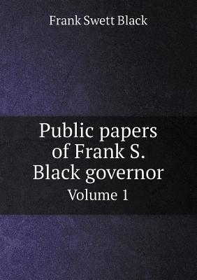 Public Papers of Frank S. Black Governor Volume 1
