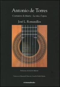 Antonio De Torres. Costruttore di chitarre. La vita e l'opera