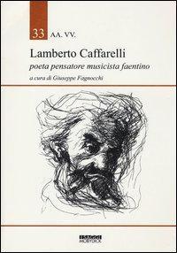 Lamberto Caffarelli. Poeta pensatore musicista faentino