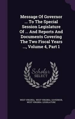 Message of Governor to the Special Session Legislature of and Reports and Documents Covering the Two Fiscal Years, Volume 4, Part 1