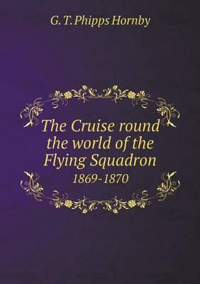 The Cruise Round the World of the Flying Squadron 1869-1870