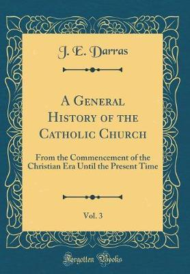 A General History of the Catholic Church, Vol. 3