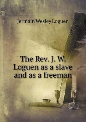 The REV. J. W. Loguen as a Slave and as a Freeman