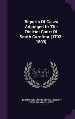 Reports of Cases Adjudged in the District Court of South Carolina. [1792-1809]