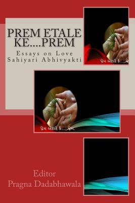 Prem Etale Ke.... Prem / Essays on Love