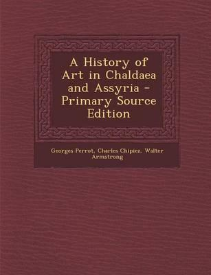 A History of Art in Chaldaea and Assyria