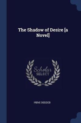 The Shadow of Desire [a Novel]