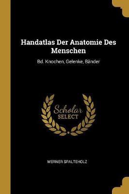 Handatlas Der Anatomie Des Menschen