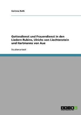 Gottesdienst und Frauendienst in den Liedern Rubins, Ulrichs von Liechtenstein und Hartmanns von Aue