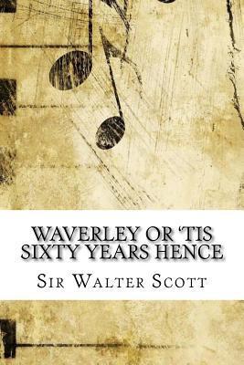 Waverley or 'tis Sixty Years Hence