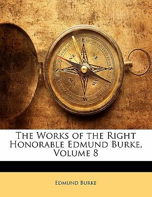The Works of the Right Honorable Edmund Burke, Volume 8