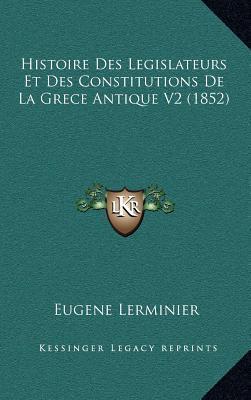 Histoire Des Legislateurs Et Des Constitutions de La Grece Antique V2 (1852)