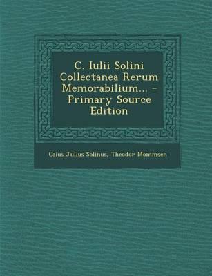 C. Iulii Solini Collectanea Rerum Memorabilium...