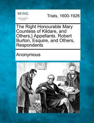 The Right Honourable Mary Countess of Kildare, and Others, } Appellants. Robert Burton, Esquire, and Others, Respondents