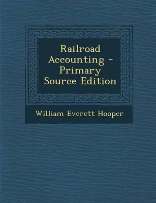 Railroad Accounting - Primary Source Edition