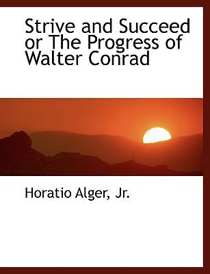 Strive and Succeed or the Progress of Walter Conrad