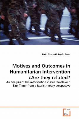 Motives and Outcomes in Humanitarian Intervention Are they related?