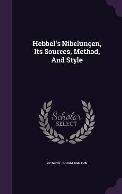 Hebbel's Nibelungen, Its Sources, Method, and Style