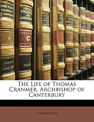 The Life of Thomas Cranmer, Archbishop of Canterbury