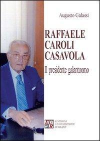 Raffaele Caroli Casavola. Il presidente galantuomo