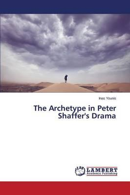 The Archetype in Peter Shaffer's Drama