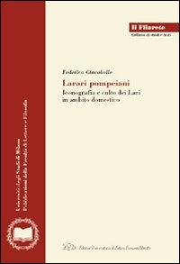 Larari pompeiani. Iconografia e culto dei Lari in ambito domestico
