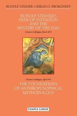 Rudolf Steiner's Path of Initiation and the Mystery of the Ego and The Foundations of Anthroposophical Methodology