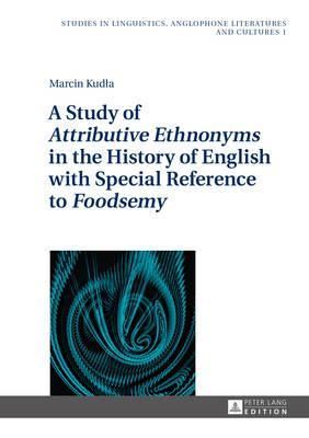 A Study of Attributive Ethnonyms in the History of English With Special Reference to Foodsemy
