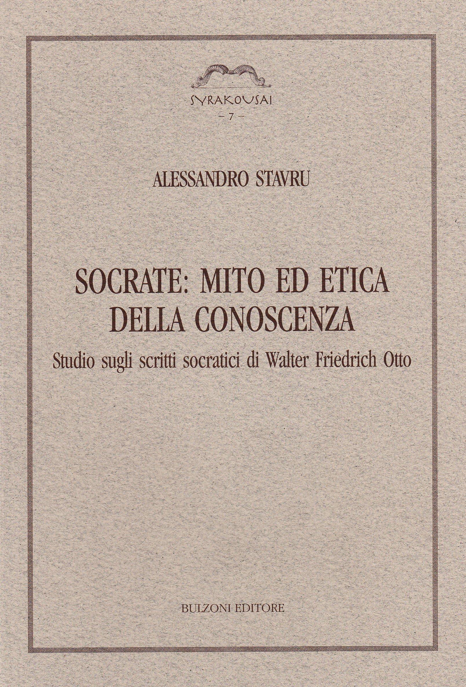 Socrate: mito ed etica della conoscenza. Studio sugli scritti socraitici di Walter Friedrich Otto