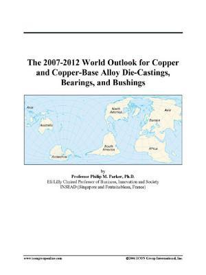 The 2007-2012 World Outlook for Copper and Copper-Base Alloy Die-Castings, Bearings, and Bushings