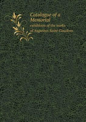 Catalogue of a Memorial Exhibition of the Works of Augustus Saint-Gaudens